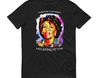Maxine Waters Shirt - Auntie Maxine T-Shirt - Feminist Shirt -  Maxine Waters Portrait - Reclaiming My Time Maxine Waters Quote Short-Sleeve