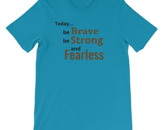 Be Strong, Be Brave and Fearless T-shirt, T-shirt, Inspirational saying