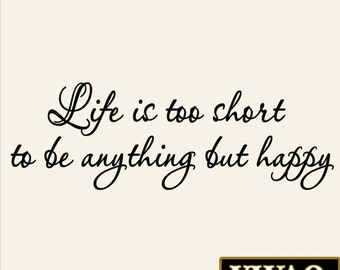 Life is Too Short to be Anything But Happy Wall Decal Home Family Quotes Sayings Vinyl Decal VWAQ-4479