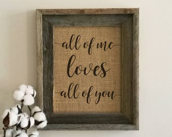 All of Me Loves All of You Burlap Print, Home Decor, Gallery Wall, Rustic Decor, Gift, Wedding Song Lyrics, Anniversary Gift for Her