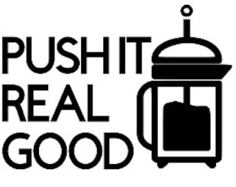 Push it real good vinyl decal