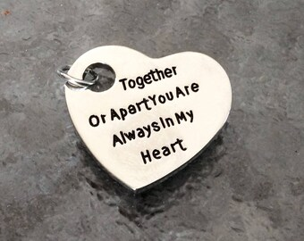 """1 -  """"Together or Apart You are Always in my Heart"""" Pendant, Stamped Pendant, lovers pendant, couples necklace, together jewelry"""