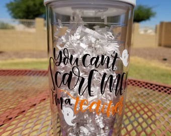 You can't Scare Me ! I'm a teacher tumbler
