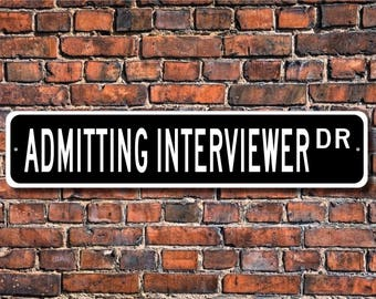 Admitting Interviewer, Admitting Interviewer Gift,  Interviewer sign, Custom Street Sign, Quality Metal Sign, Admissions Interviewer sign