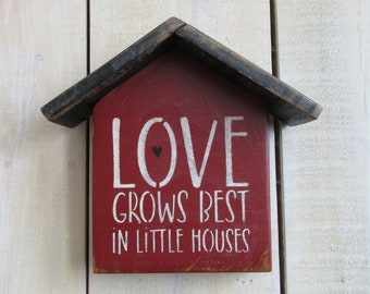 Handmade Sign - Love Grows Best, In Little Houses, House Sign, Housewarming, Wedding Gift, Primitive House Sign, New Home