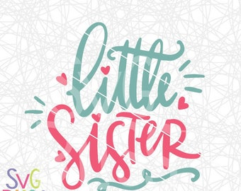 Little Sister SVG DXF Cutting File, Baby, Girl, Family, Siblings, New Baby, Handlettered Original, Cricut & Silhouette Compatible Digital