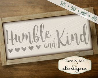 Humble and Kind SVG - Humble SVG - Farmhouse Style SVG - Kind svg - Hearts svg - Commercial Use svg, dxf, png, jpg