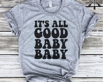It's All Good Baby Baby Tshirt, Biggie Smalls, Rap Shirt, Funny Rap Shirt, Yoga Shirt, Funny Shirt, Gym Tee