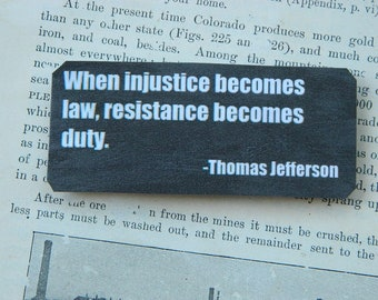Magnet Jefferson quote When injustice becomes law, resistance becomes duty