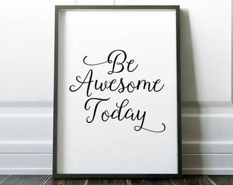 Be Awesome Today Printable Wall Art Print 8x10, Black and White, Typography, Inspirational, Quote Print, Motivational, Wall Decor