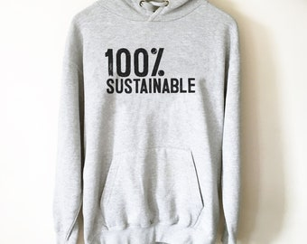 100% Sustainable Hoodie - Farmer Shirt, Earth Day Shirt, Environmental TShirt, Nature Shirt, Climate Change Shirt, Activist Shirt
