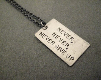 NEVER, NEVER, NEVER Give Up Necklace  - Inspirational and Motivational Necklace - Winston Churchill Quote Necklace - Never Fail - Don't Quit