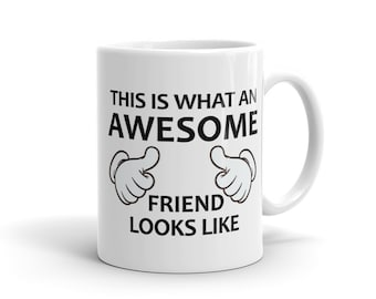 Awesome Friend Mug, Best Friend Mug, Friend Gift, Gift for Friend, Gift for her Gift for Best Friend Birthday Gift Mug for Best Friend #1053