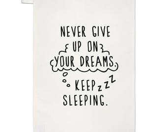 Never Give Up On Your Dreams Keep Sleeping Tea Towel Dish Cloth