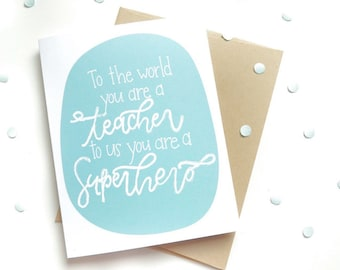 Teacher Card . Hand lettered . To the world you are a teacher to us you are a superhero . end of the school year . Teacher appreciation .