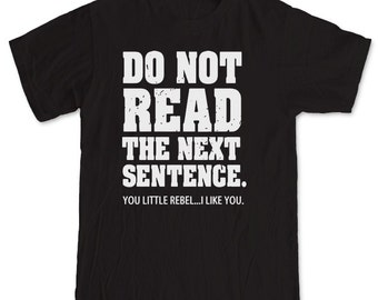 Funny Rebel  T shirt  Do not read the next sentence All sizes College Hipster (6)