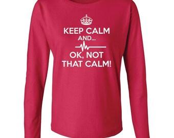 Keep Calm And Ok Not That Calm Women's Long Sleeve