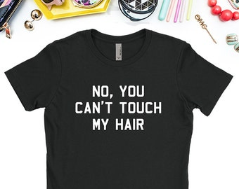 No You Can't Touch My Hair T-Shirt, Black Hair T-Shirt, Good Hair T-Shirt