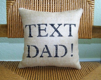 Text Dad, Graduation gift, Call Dad, Funny pillow, stenciled pillow, FREE SHIPPING!