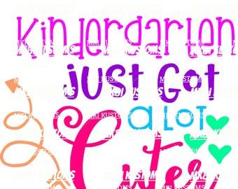 Kindergarten Just Got Cuter/ Back To School Svg/ Kindergarten Svg/ School Svg/ Teacher Svg/Svg Back To School/ Svg Files for Cricut