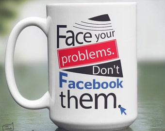 Face Your Problems Don't Facebook Them, 15oz Mug