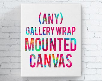 Any gallery wrap mounted canvas