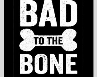 Bad To The Bone glossy photo print funny quote 8x10 picture