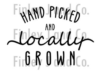 Hand Picked And Locally Grown PNG File. Cricut or Silhouette cut file. Downloadable. Unlimited uses.
