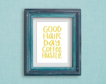 Good Hair Day. Coffee. Hustle. Art Print, option of Gold Foil Print