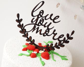 Love you more cake topper - wedding cake topper - rustic wooden cake topper - love cake topper - wood cake topper - your choice of wood