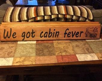 We Got Cabin Fever Sign
