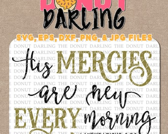 Instant Download: His mercies are new every morning, svg, eps, dxf, png, jpg file, svg file, bible verse, Christian, Silhouette, Cricut
