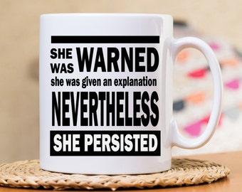 She Was Warned mug, Nevertheless Mug, She Persisted, Let Liz speak, Elizabeth Warren, feminist mug, March on DC, Historic quote mug, Gift