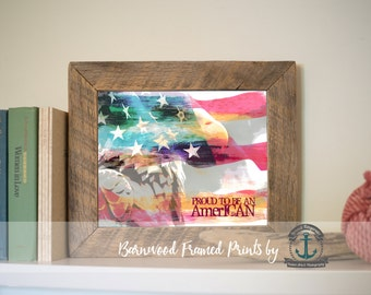 Proud to be an American - Reclaimed Barnwood Framed Print - Ready to Hang - Sizes at Dropdown