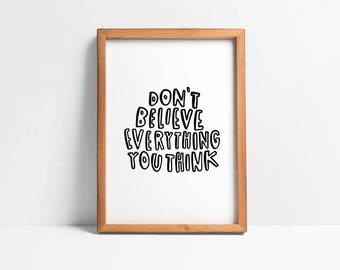 don't believe every thing you think print // hand lettered inspirational print // black and white home decor print // home decor