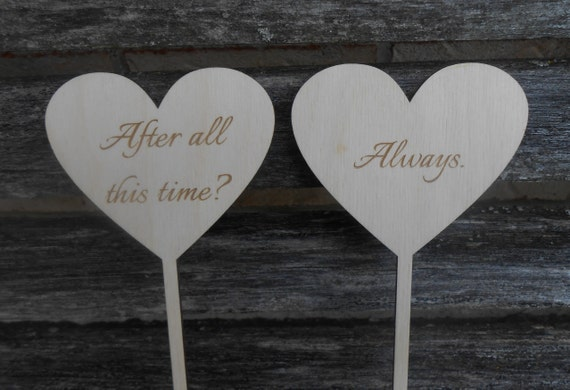 After All This Time? Always Cake Topper, Rustic. Laser Engraved. Wedding, Anniversary, Birthday.  CUSTOM ORDERS WELCOME.