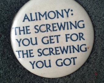 """Unworn Vintage '80s Pinback Button """"Alimony: the screwing you get, for the screwing you got"""" Like New"""