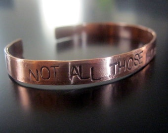 Not all those who wander are lost... Handcut, handstamped copper cuff bracelet
