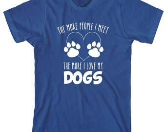 The More People I Meet The More I Love My Dogs Shirt - gift idea, having multiple dogs, more than one dog - ID: 1583