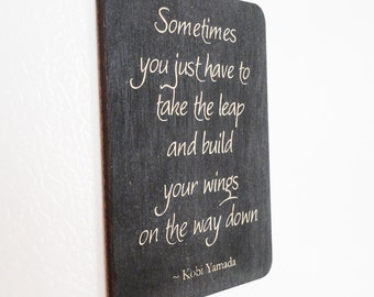Sometimes you just have to take the leap and build your wings on the way down. ~ Kobi Yamada.  Inspirational Quotes, Life Quotes