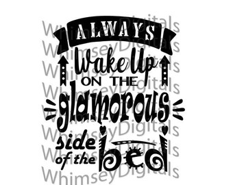 Wake Up Glamorous SVG Digital Download Cut File, Vinyl Cutting Design, Home Decor File for Digital Cutting, Glamorous side of the bed