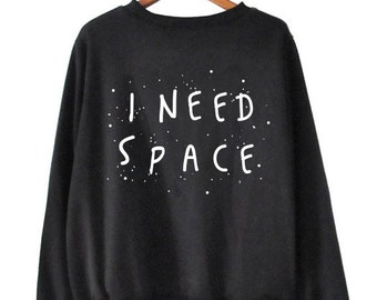I Need Space, Womens Sweater, Womens Sweatshirt, Space Shirt, Tumblr Clothing, Hipster Sweater, Hipster Clothes, Womens Graphic Tee