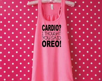Cardio? I Thought You Said Oreo! Funny Gym Tank. Workout Tank. Cardio Tank.  Running Tank. Gym Shirt. Fitness Top. Gym Vest. Cardio Vest Top