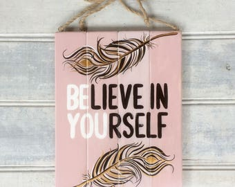 "Hand painted ""Believe in Yourself"" quote sign - Feathers design - Wooden wall decor - Country cottage - Rustic farmhouse style - Pink sign"