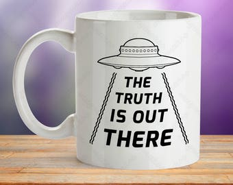 Alien Mug, Truth Is Out There Mug, Spaceship Mug Gift, Flying Saucer Cup, UFO Mug Gift, Alien Abduction Cup, Space Ship Cup, Beam Me Up Mug