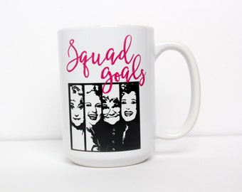 Golden Girls Mug, Squad Goals Mug, Squad, Thank You For Being a Friend, Best Friend Gift, Gift for Her, Friend, Sister Gift, Best Friends