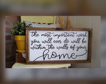 The most important work you will ever do will be within the walls of your home framed wood signs