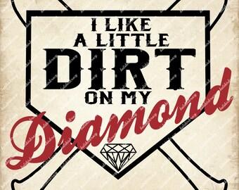 Baseball SVG, I like a Little Dirt on my Diamond SVG, Baseball T-shirt Design, Baseball Mom Tee Design, Softball SVG, Dirt on my Diamonds