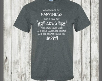 Funny Cow t-shirt....Money cant buy happiness but...cow lover tee,farm animal,cattle shirt,ice cream,dairy,jersey cow,holstian,guernsey,milk