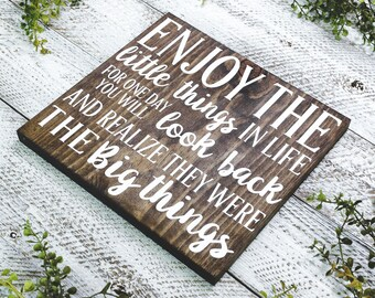Enjoy The Little Things In Life For One Day You Will Look Back And Realize They Were The Big Things, Solid Wood Sign, Enjoy Life Sign,12X10